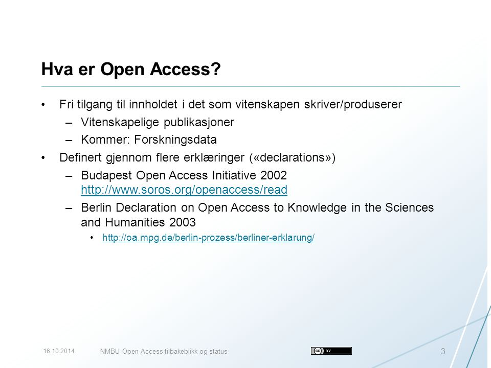 Hva er Open Access? Fri tilgang til innholdet i det som vitenskapen skriver/produserer –Vitenskapelige publikasjoner –Kommer: Forskningsdata Definert