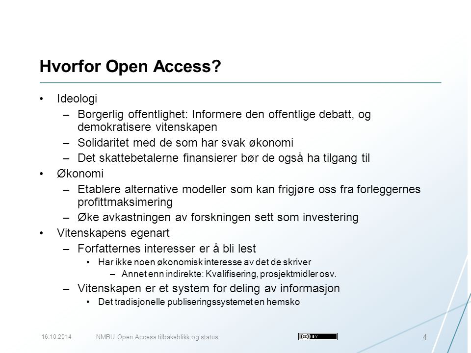Hvorfor Open Access? Ideologi –Borgerlig offentlighet: Informere den offentlige debatt, og demokratisere vitenskapen –Solidaritet med de som har svak