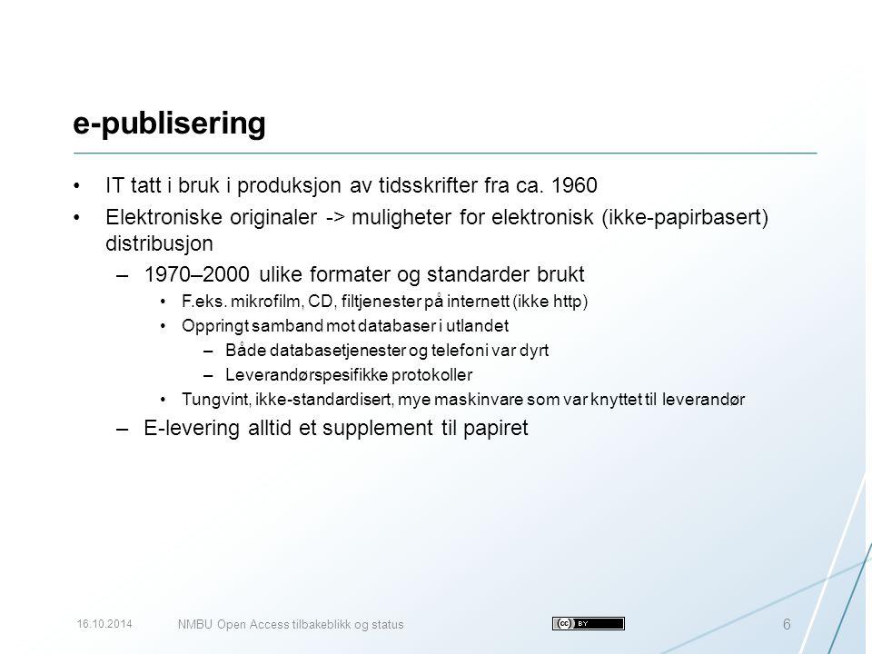 e-publisering IT tatt i bruk i produksjon av tidsskrifter fra ca. 1960 Elektroniske originaler -> muligheter for elektronisk (ikke-papirbasert) distri