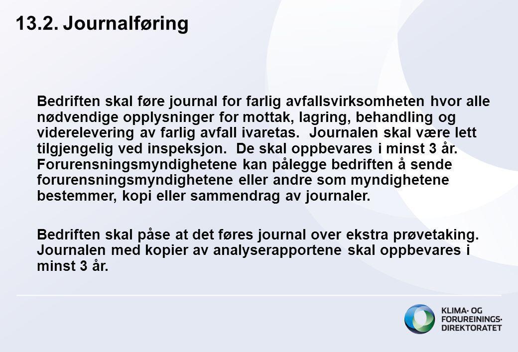 13.2. Journalføring Bedriften skal føre journal for farlig avfallsvirksomheten hvor alle nødvendige opplysninger for mottak, lagring, behandling og vi