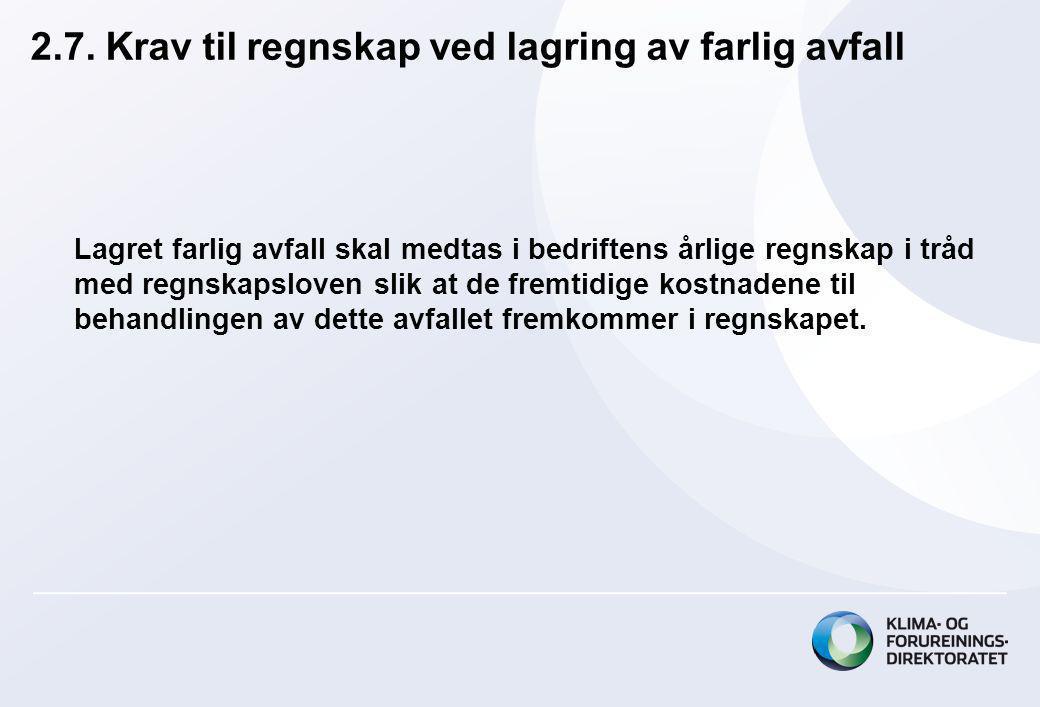 2.7. Krav til regnskap ved lagring av farlig avfall Lagret farlig avfall skal medtas i bedriftens årlige regnskap i tråd med regnskapsloven slik at de