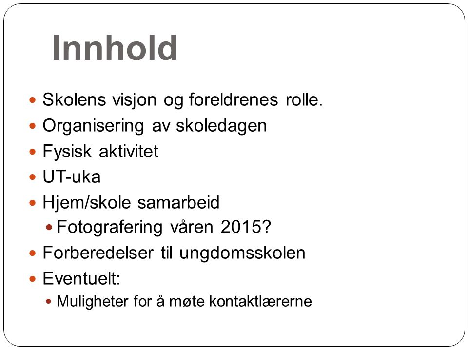 Hjem – skole samarbeid Foreldremøter Bruke klassekontaktene Foreldrekonferanse.