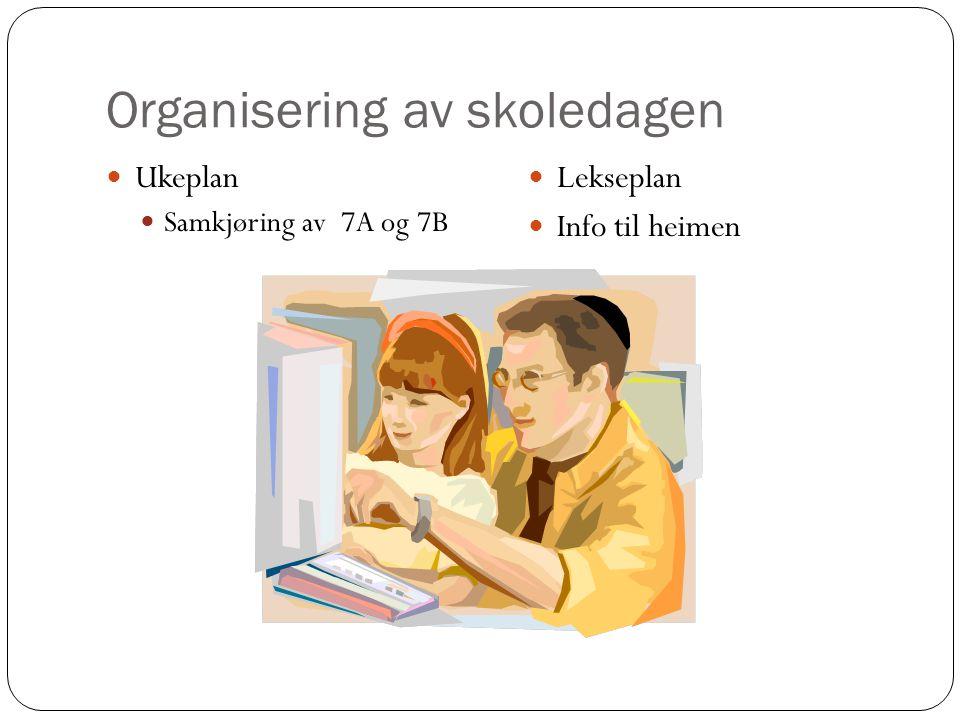 Organisering av skoledagen Ukeplan Samkjøring av 7A og 7B Lekseplan Info til heimen