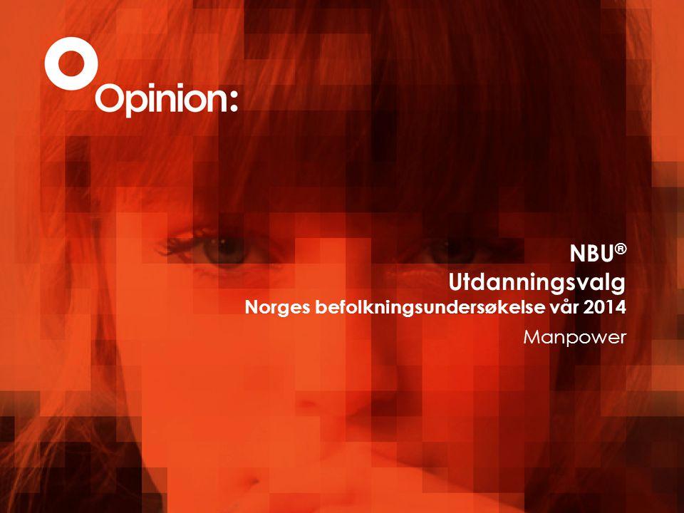 NBU ® Utdanningsvalg Norges befolkningsundersøkelse vår 2014 Manpower