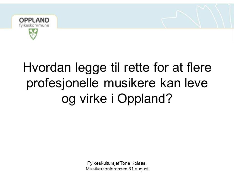 Fylkeskultursjef Tone Kolaas, Musikerkonferansen 31.august Hvordan legge til rette for at flere profesjonelle musikere kan leve og virke i Oppland?
