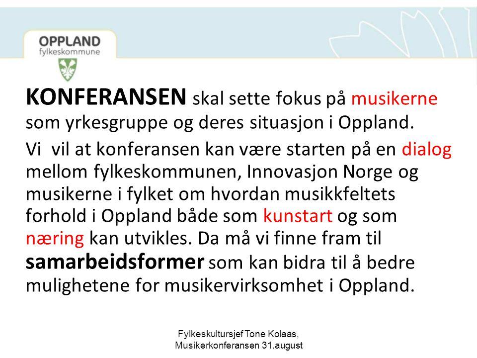 Fylkeskultursjef Tone Kolaas, Musikerkonferansen 31.august KONFERANSEN skal sette fokus på musikerne som yrkesgruppe og deres situasjon i Oppland. Vi