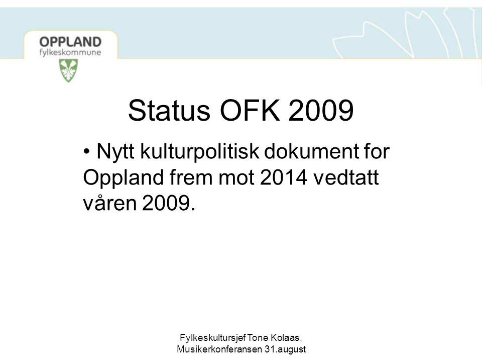 Fylkeskultursjef Tone Kolaas, Musikerkonferansen 31.august Status OFK 2009 Nytt kulturpolitisk dokument for Oppland frem mot 2014 vedtatt våren 2009.
