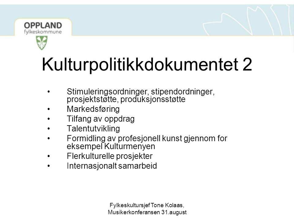Fylkeskultursjef Tone Kolaas, Musikerkonferansen 31.august Kulturpolitikkdokumentet 2 Stimuleringsordninger, stipendordninger, prosjektstøtte, produks