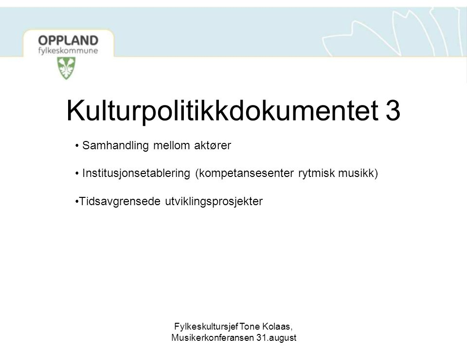 Fylkeskultursjef Tone Kolaas, Musikerkonferansen 31.august Kulturpolitikkdokumentet 3 Samhandling mellom aktører Institusjonsetablering (kompetansesen