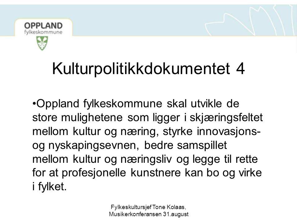 Fylkeskultursjef Tone Kolaas, Musikerkonferansen 31.august Kulturpolitikkdokumentet 4 Oppland fylkeskommune skal utvikle de store mulighetene som ligg