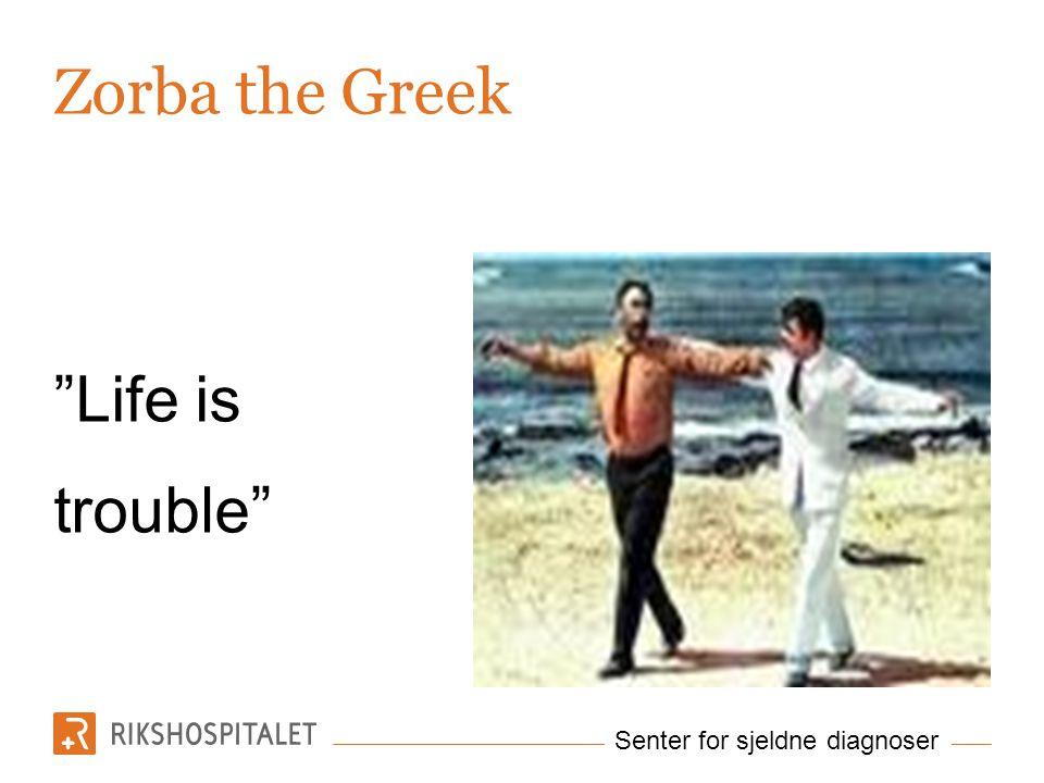 "Senter for sjeldne diagnoser Zorba the Greek ""Life is trouble"""