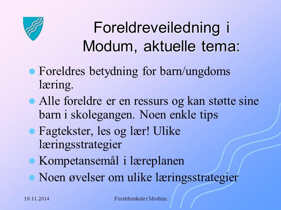 19.11.2014Foreldreskole i Modum Foreldreveiledning i Modum, aktuelle tema: Foreldres betydning for barn/ungdoms læring. Alle foreldre er en ressurs og