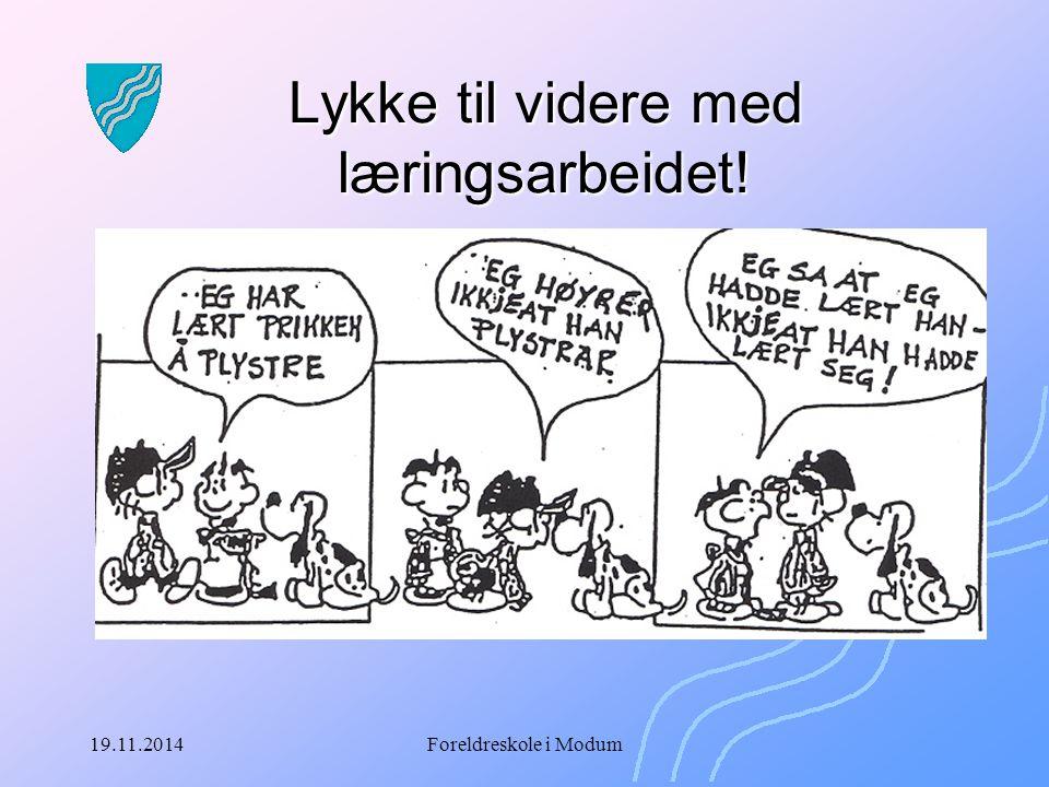 19.11.2014Foreldreskole i Modum Lykke til videre med læringsarbeidet!