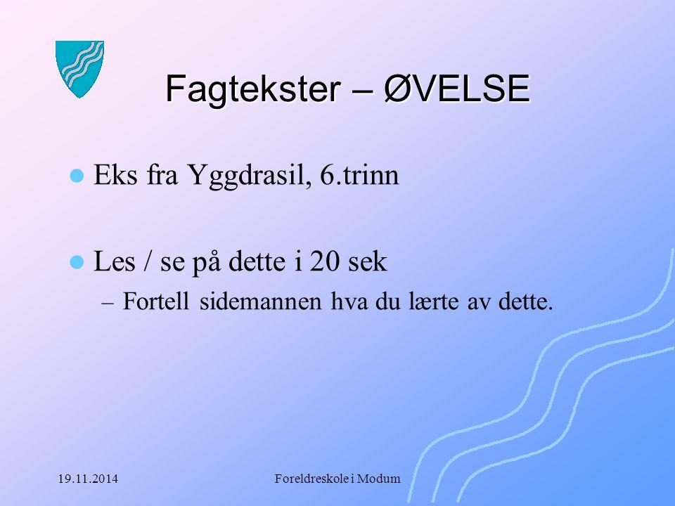 19.11.2014Foreldreskole i Modum Fagtekster – ØVELSE Eks fra Yggdrasil, 6.trinn Les / se på dette i 20 sek – Fortell sidemannen hva du lærte av dette.