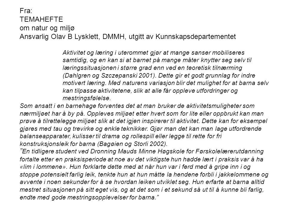 """"""" En tidligere student ved Dronning Mauds Minne Høgskole for Førskolelærerutdanning fortalte etter en praksisperiode at noe av det viktigste hun hadde"""