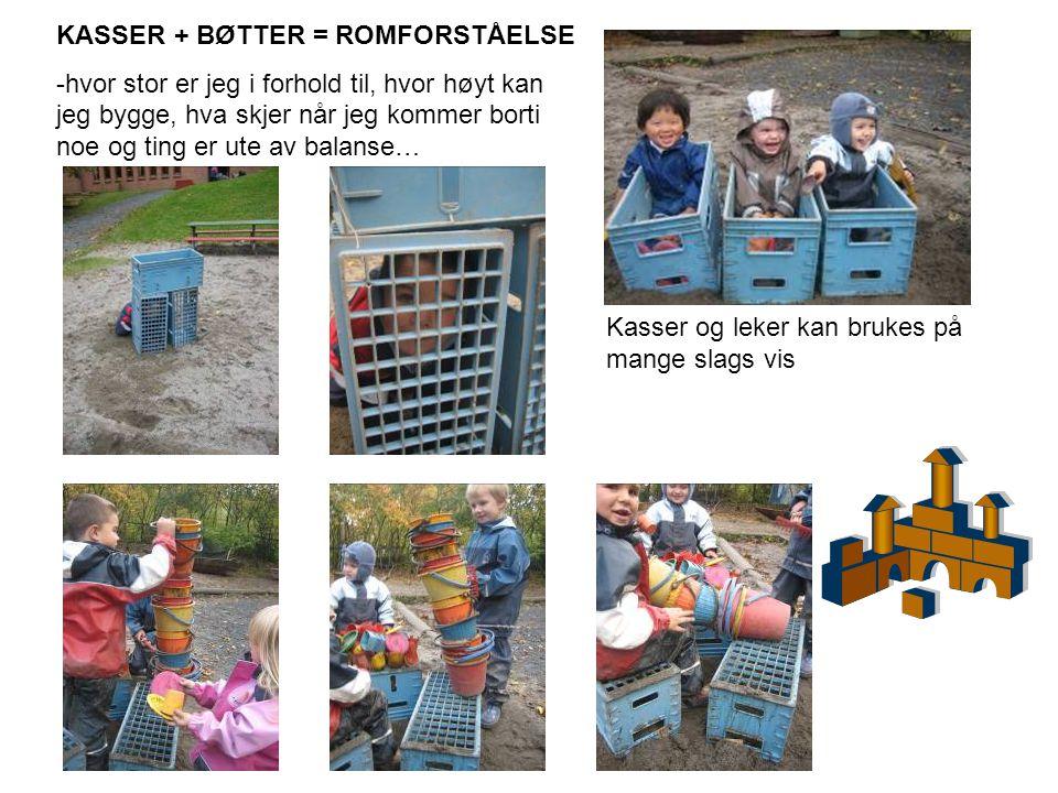 Kasser og leker kan brukes på mange slags vis KASSER + BØTTER = ROMFORSTÅELSE -hvor stor er jeg i forhold til, hvor høyt kan jeg bygge, hva skjer når