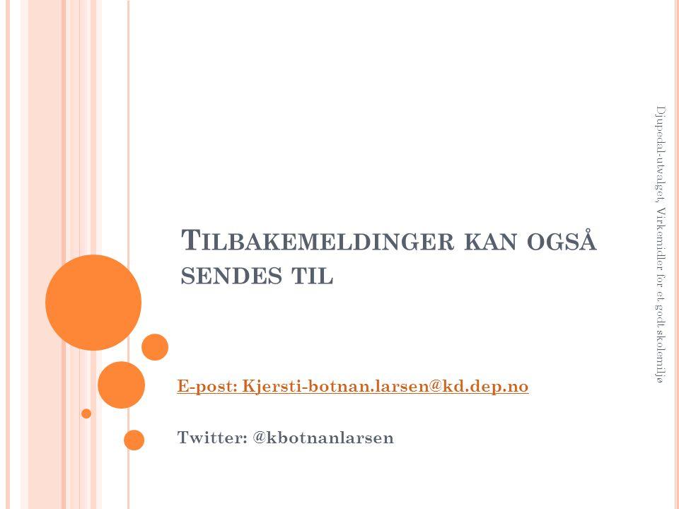 T ILBAKEMELDINGER KAN OGSÅ SENDES TIL E-post: Kjersti-botnan.larsen@kd.dep.no Twitter: @kbotnanlarsen Djupedal-utvalget, Virkemidler for et godt skole