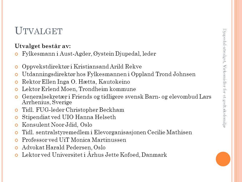U TVALGET Utvalget består av: Fylkesmann i Aust-Agder, Øystein Djupedal, leder Oppvekstdirektør i Kristiansand Arild Rekve Utdanningsdirektør hos Fylk