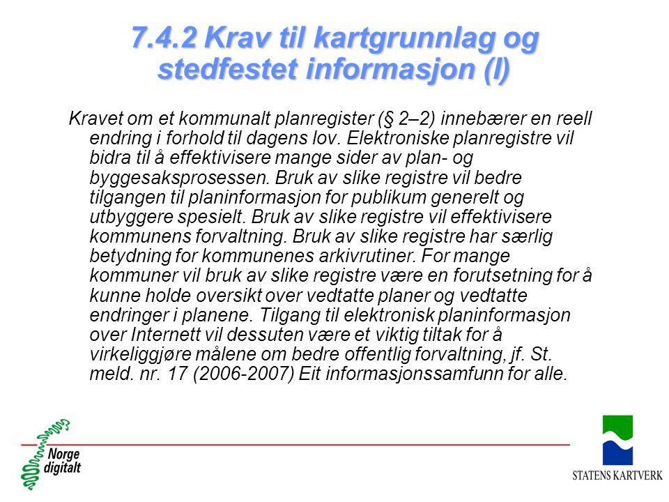 7.4.2 Krav til kartgrunnlag og stedfestet informasjon (I) Kravet om et kommunalt planregister (§ 2–2) innebærer en reell endring i forhold til dagens lov.