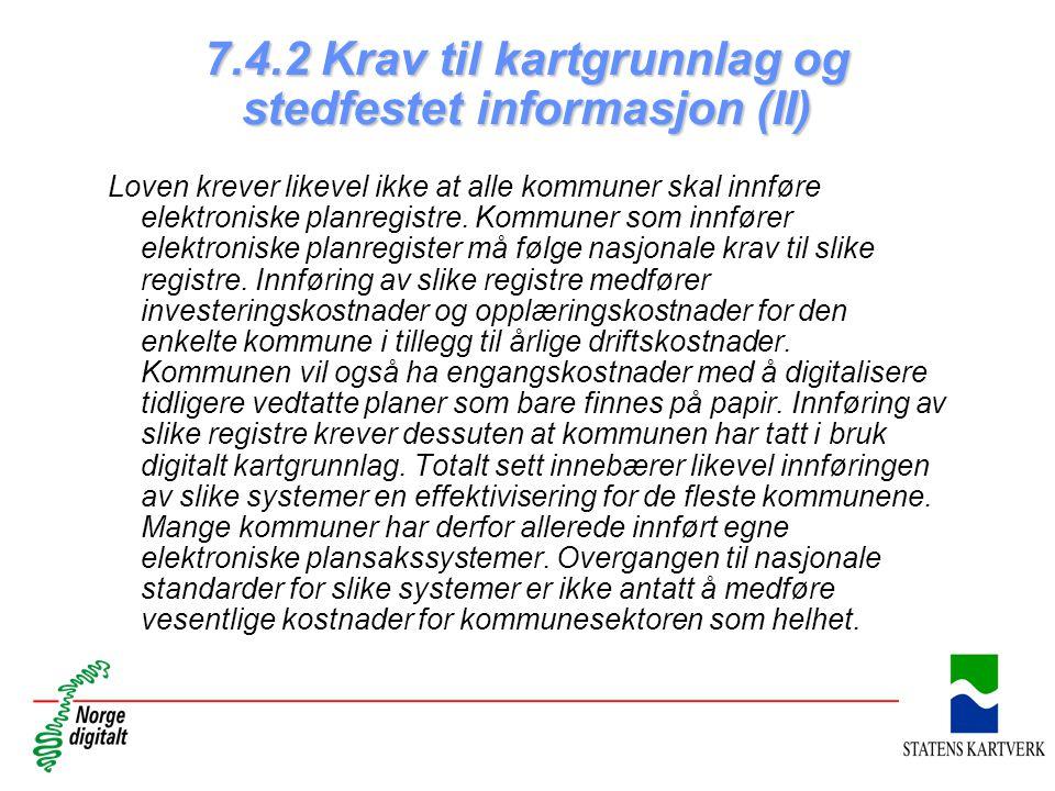 7.4.2 Krav til kartgrunnlag og stedfestet informasjon (II) Loven krever likevel ikke at alle kommuner skal innføre elektroniske planregistre. Kommuner