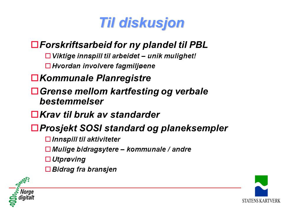 Til diskusjon oForskriftsarbeid for ny plandel til PBL oViktige innspill til arbeidet – unik mulighet! oHvordan involvere fagmiljøene oKommunale Planr