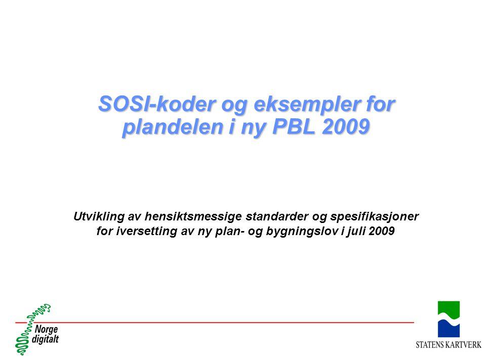 SOSI-koder og eksempler for plandelen i ny PBL 2009 Utvikling av hensiktsmessige standarder og spesifikasjoner for iversetting av ny plan- og bygningslov i juli 2009
