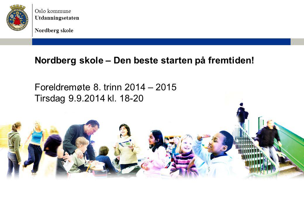 Oslo kommune Utdanningsetaten Nordberg skole Nordberg skole – Den beste starten på fremtiden! Foreldremøte 8. trinn 2014 – 2015 Tirsdag 9.9.2014 kl. 1
