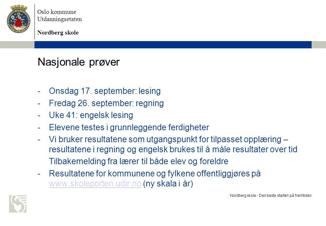 Oslo kommune Utdanningsetaten Nordberg skole Nasjonale prøver -Onsdag 17. september: lesing -Fredag 26. september: regning -Uke 41: engelsk lesing -El