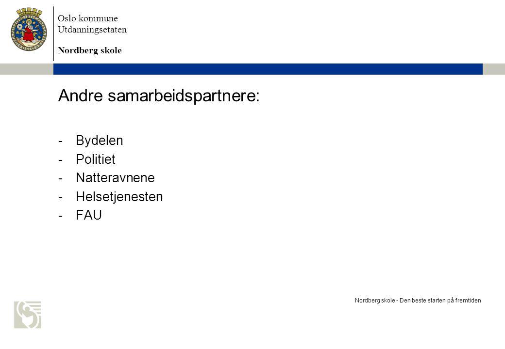 Oslo kommune Utdanningsetaten Nordberg skole Andre samarbeidspartnere: -Bydelen -Politiet -Natteravnene -Helsetjenesten -FAU Nordberg skole - Den best