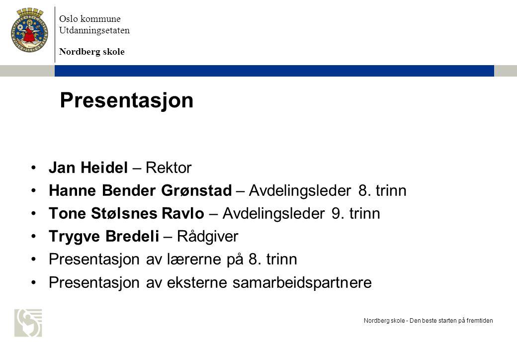 Oslo kommune Utdanningsetaten Nordberg skole Presentasjon Jan Heidel – Rektor Hanne Bender Grønstad – Avdelingsleder 8. trinn Tone Stølsnes Ravlo – Av