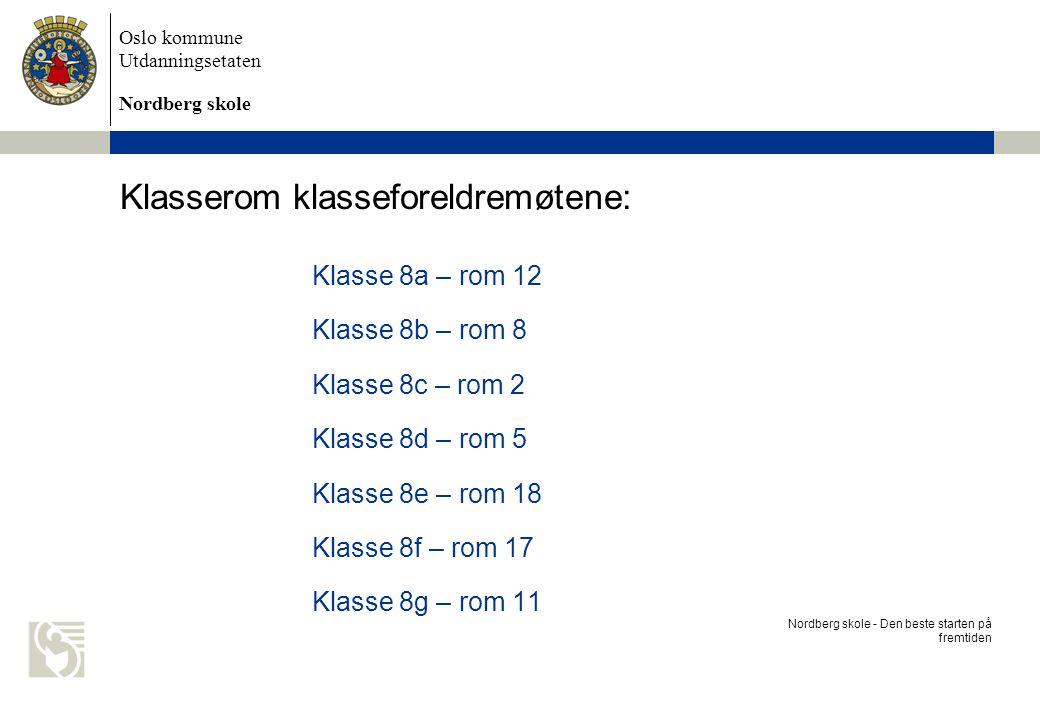 Oslo kommune Utdanningsetaten Nordberg skole Klasserom klasseforeldremøtene: Klasse 8a – rom 12 Klasse 8b – rom 8 Klasse 8c – rom 2 Klasse 8d – rom 5