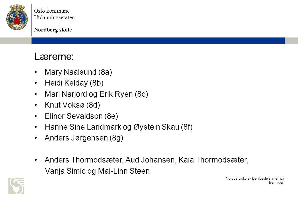 Oslo kommune Utdanningsetaten Nordberg skole Lærerne: Mary Naalsund (8a) Heidi Kelday (8b) Mari Narjord og Erik Ryen (8c) Knut Voksø (8d) Elinor Seval