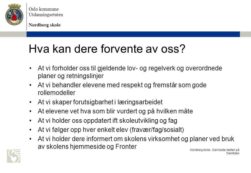 Oslo kommune Utdanningsetaten Nordberg skole Hva kan dere forvente av oss? Nordberg skole - Den beste starten på fremtiden At vi forholder oss til gje