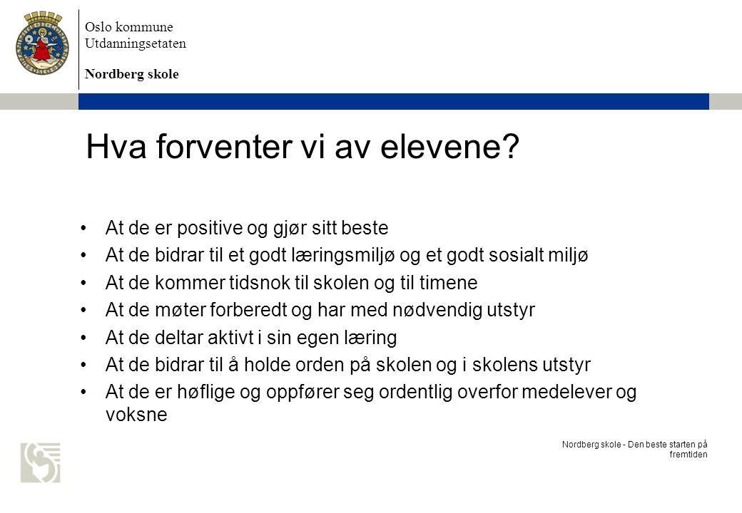 Oslo kommune Utdanningsetaten Nordberg skole Hva forventer vi av elevene? Nordberg skole - Den beste starten på fremtiden At de er positive og gjør si