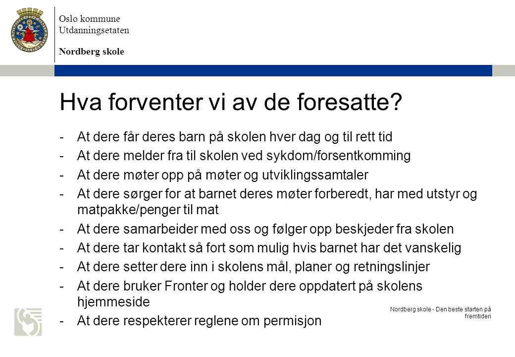 Oslo kommune Utdanningsetaten Nordberg skole Hva forventer vi av de foresatte? -At dere får deres barn på skolen hver dag og til rett tid -At dere mel