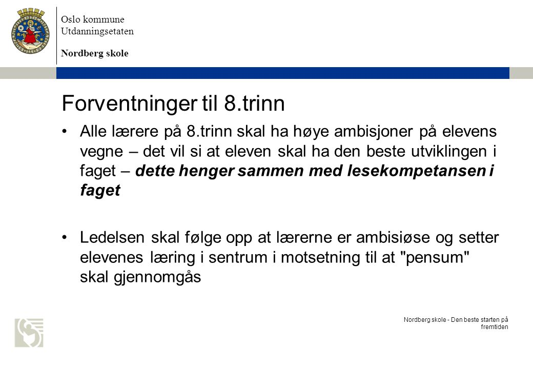 Oslo kommune Utdanningsetaten Nordberg skole Alle lærere på 8.trinn skal ha høye ambisjoner på elevens vegne – det vil si at eleven skal ha den beste