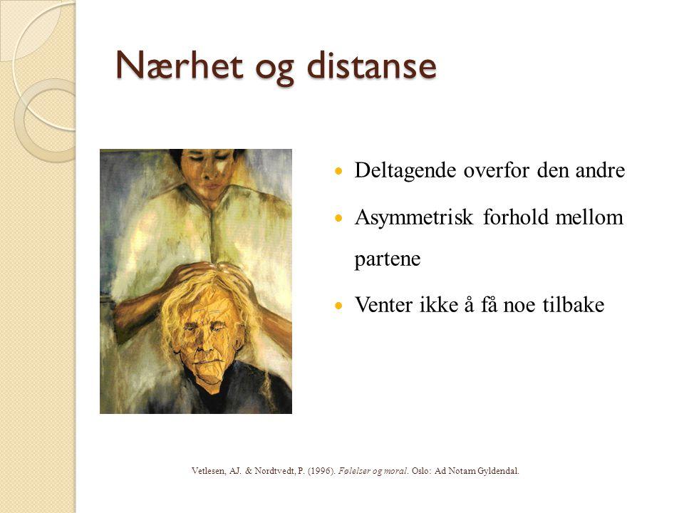 Deltagende overfor den andre Asymmetrisk forhold mellom partene Venter ikke å få noe tilbake Nærhet og distanse Vetlesen, AJ. & Nordtvedt, P. (1996).