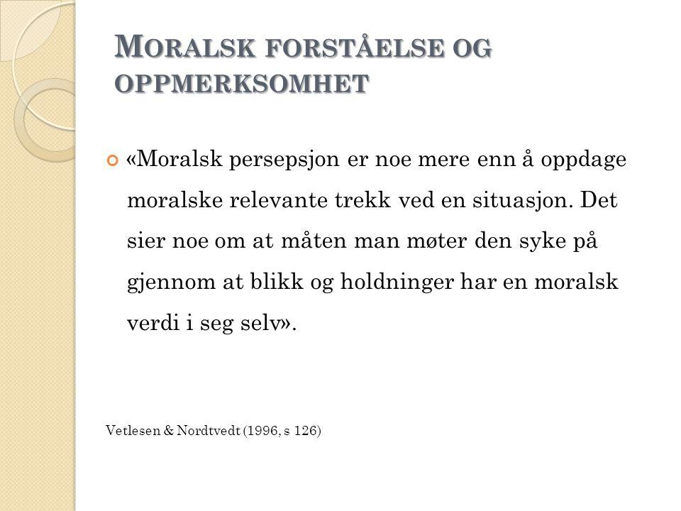 M ORALSK FORSTÅELSE OG OPPMERKSOMHET «Moralsk persepsjon er noe mere enn å oppdage moralske relevante trekk ved en situasjon. Det sier noe om at måten