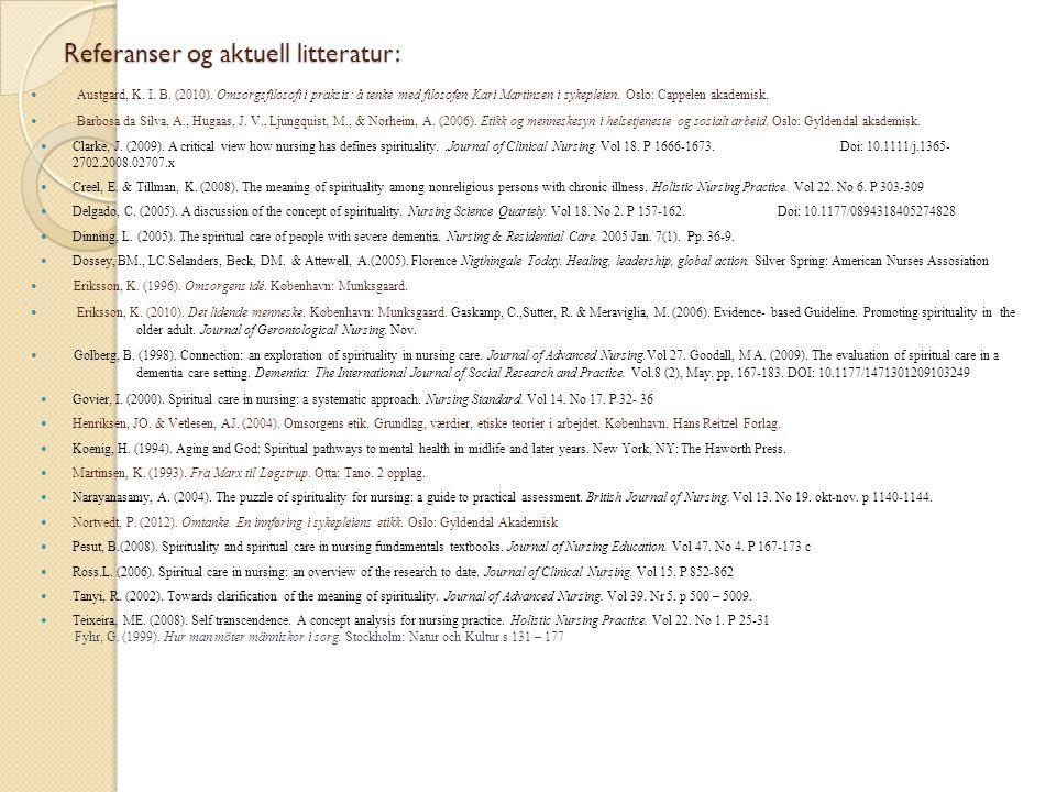 Referanser og aktuell litteratur: Austgard, K. I. B. (2010). Omsorgsfilosofi i praksis: å tenke med filosofen Kari Martinsen i sykepleien. Oslo: Cappe