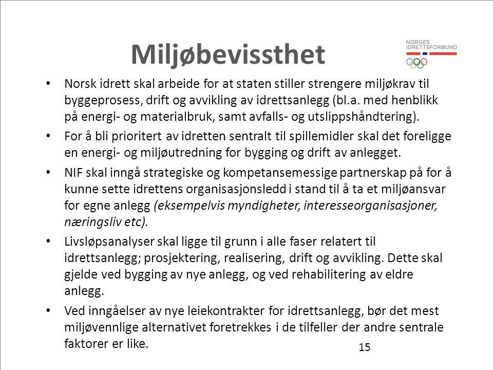 Miljøbevissthet Norsk idrett skal arbeide for at staten stiller strengere miljøkrav til byggeprosess, drift og avvikling av idrettsanlegg (bl.a.