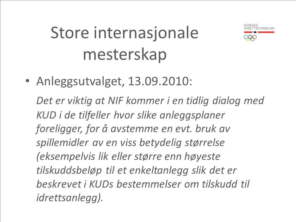 Store internasjonale mesterskap Anleggsutvalget, 13.09.2010: Det er viktig at NIF kommer i en tidlig dialog med KUD i de tilfeller hvor slike anleggsplaner foreligger, for å avstemme en evt.
