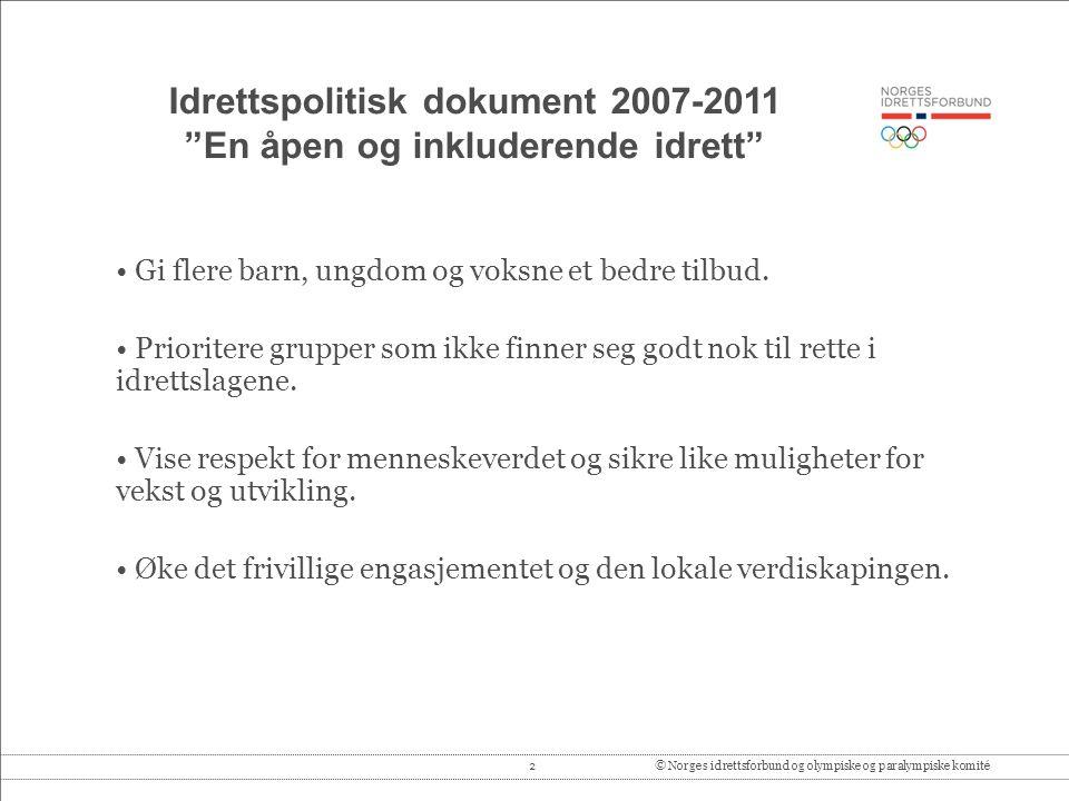 2© Norges idrettsforbund og olympiske og paralympiske komité Idrettspolitisk dokument 2007-2011 En åpen og inkluderende idrett Gi flere barn, ungdom og voksne et bedre tilbud.