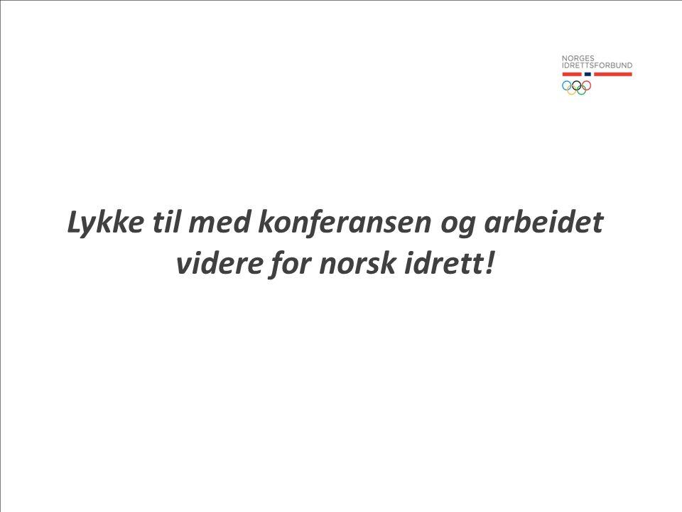 Lykke til med konferansen og arbeidet videre for norsk idrett!