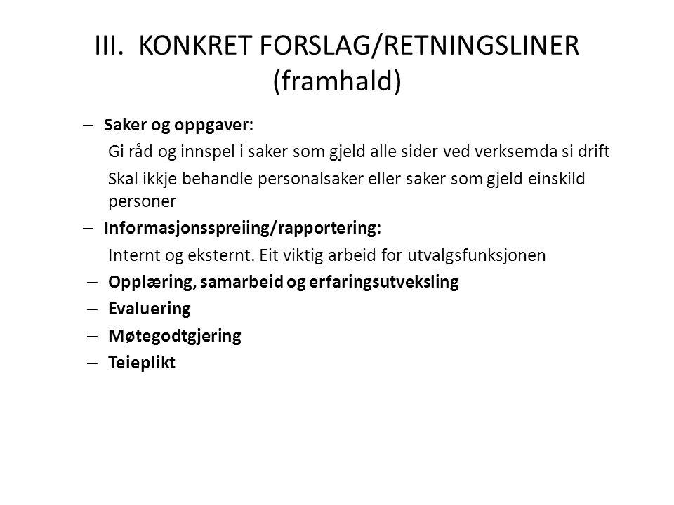 III. KONKRET FORSLAG/RETNINGSLINER (framhald) – Saker og oppgaver: Gi råd og innspel i saker som gjeld alle sider ved verksemda si drift Skal ikkje be