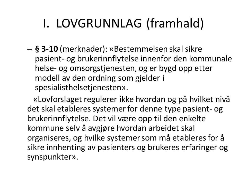 I. LOVGRUNNLAG (framhald) – § 3-10 (merknader): «Bestemmelsen skal sikre pasient- og brukerinnflytelse innenfor den kommunale helse- og omsorgstjenest