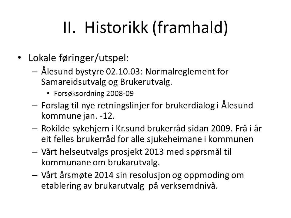 II. Historikk (framhald) Lokale føringer/utspel: – Ålesund bystyre 02.10.03: Normalreglement for Samareidsutvalg og Brukerutvalg. Forsøksordning 2008-