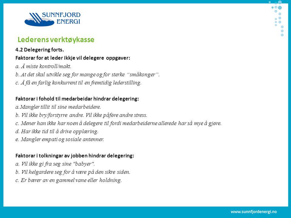 Lederens verktøykasse 4.2 Delegering forts. Faktorar for at leder ikkje vil delegere oppgaver: a. Å miste kontroll/makt. b. At det skal utvikle seg fo