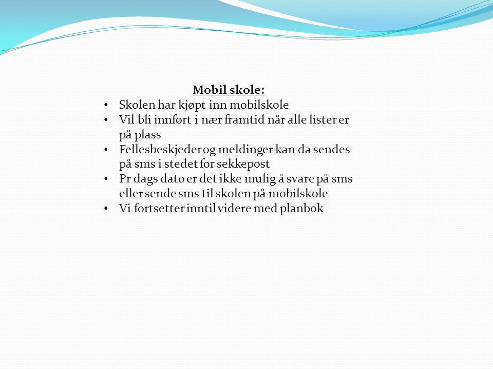 Mobil skole: Skolen har kjøpt inn mobilskole Vil bli innført i nær framtid når alle lister er på plass Fellesbeskjeder og meldinger kan da sendes på s