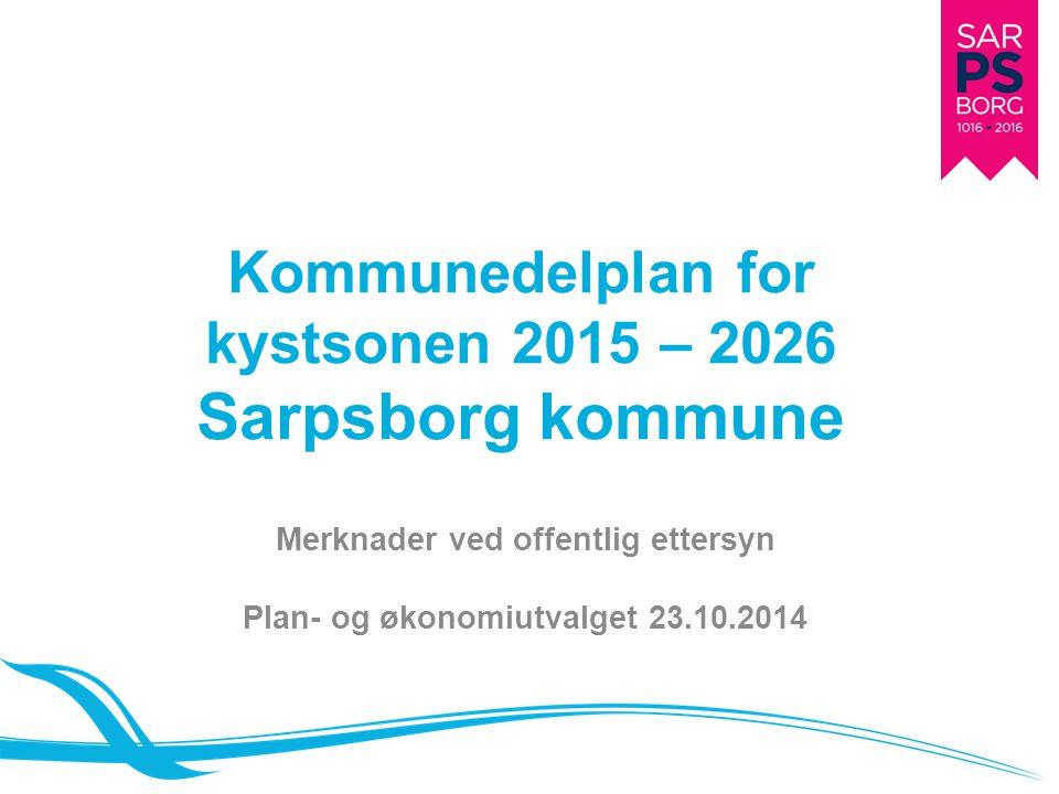 Kommunedelplan for kystsonen 2015 – 2026 Sarpsborg kommune Merknader ved offentlig ettersyn Plan- og økonomiutvalget 23.10.2014