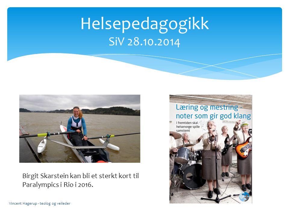 Helsepedagogikk SiV 28.10.2014 Vincent Hagerup - teolog og veileder Birgit Skarstein kan bli et sterkt kort til Paralympics i Rio i 2016.